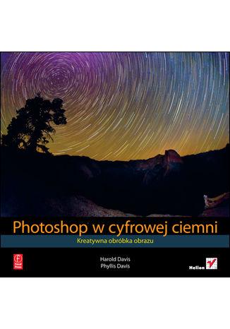 Okładka książki/ebooka Photoshop w cyfrowej ciemni. Kreatywna obróbka obrazu