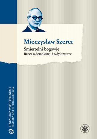 Okładka książki/ebooka Śmiertelni bogowie. Rzecz o demokracji i o dyktaturze