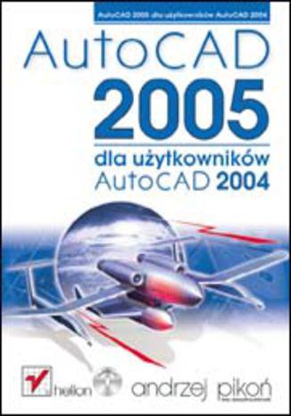 Okładka książki/ebooka AutoCAD 2005 dla użytkowników AutoCAD 2004
