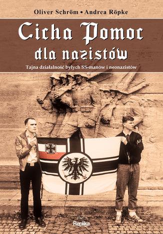 Okładka książki/ebooka Cicha Pomoc dla nazistów. Tajna działalność byłych SS-manów i neonazistów