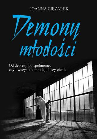 Okładka książki/ebooka Demony młodości. Od depresji po spełnienie, czyli wszystkie młodej duszy cienie