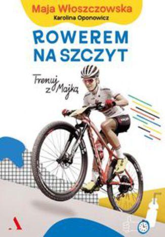 Okładka książki Rowerem na szczyt. Trenuj z Majką
