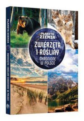 Okładka książki Planeta Ziemia Zwierzęta i rośliny chronione w Polsce