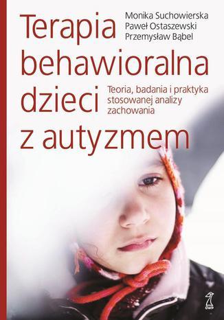 Okładka książki/ebooka Terapia behawioralna dzieci z autyzmem Teoria, badania i praktyka stosowanej analizy zachowania
