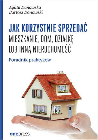 Okładka książki/ebooka Jak korzystnie sprzedać mieszkanie, dom, działkę lub inną nieruchomość. Poradnik praktyków