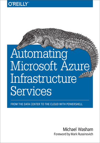 Okładka książki/ebooka Automating Microsoft Azure Infrastructure Services. From the Data Center to the Cloud with PowerShell