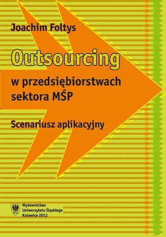 Okładka książki/ebooka Outsourcing w przedsiębiorstwach sektora MŚP. Scenariusz aplikacyjny
