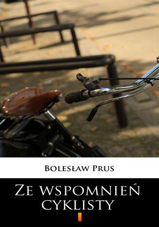 Okładka książki/ebooka Ze wspomnień cyklisty