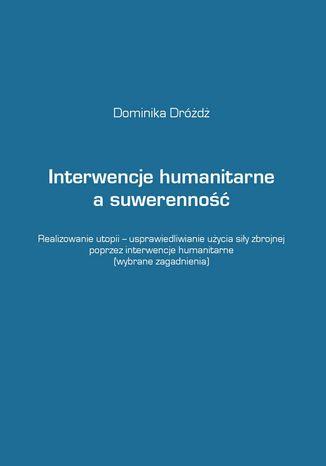 Okładka książki/ebooka Interwencje humanitarne a suwerenność