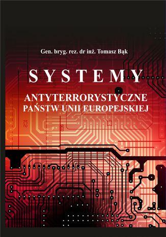 Okładka książki/ebooka Systemy antyterrorystyczne państw Unii Europejskiej