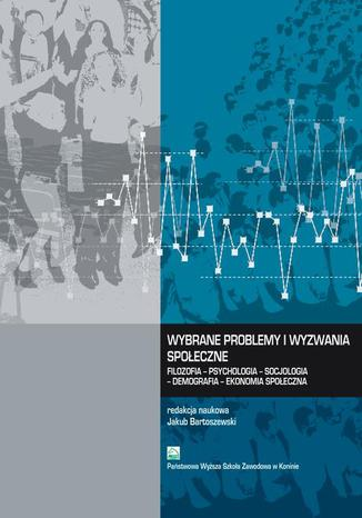 Okładka książki/ebooka Wybrane problemy i wyzwania społeczne. Filozofia  Psychologia  Socjologia  Demografia  Ekonomia społeczna
