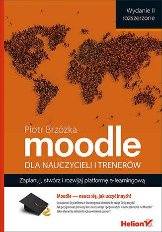 Okładka książki/ebooka Moodle dla nauczycieli i trenerów. Zaplanuj, stwórz i rozwijaj platformę e-learningową. Wydanie II rozszerzone
