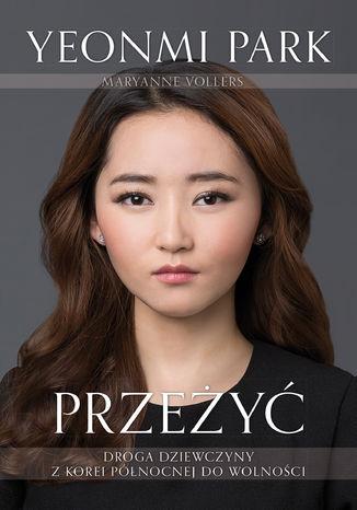 Okładka książki/ebooka Przeżyć. Droga dziewczyny z Korei Północnej do wolności