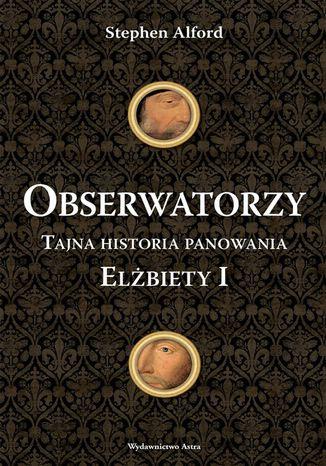 Okładka książki/ebooka Obserwatorzy. Tajna historia panowania Elżbiety I