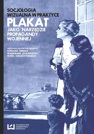 Okładka książki/ebooka Socjologia wizualna w praktyce. Plakat jako narzędzie propagandy wojennej