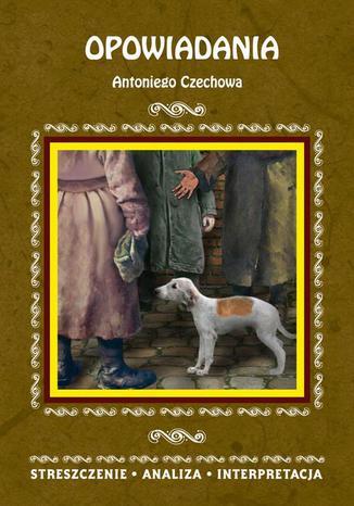 Okładka książki/ebooka Opowiadania Antoniego Czechowa. Streszczenie. Analiza. Interpretacja