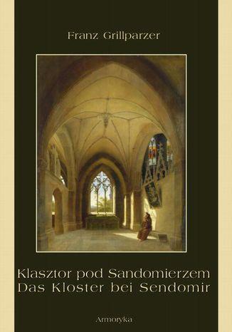 Okładka książki/ebooka Klasztor pod Sandomierzem. Das Kloster bei Sendomir