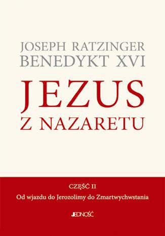 Okładka książki/ebooka Jezus z Nazaretu. Część II. Od wjazdu do Jerozolimy do Zmartwychwstania