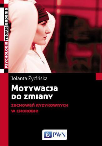 Okładka książki/ebooka Motywacja do zmiany zachowań ryzykownych w chorobie