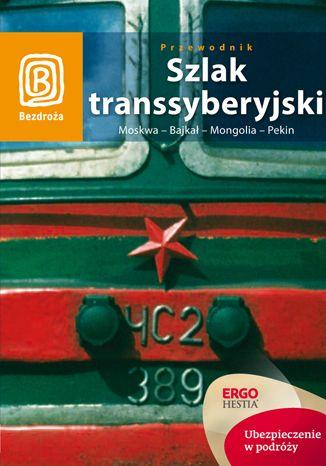 Okładka książki/ebooka Szlak transsyberyjski. Moskwa - Bajkał - Mongolia - Pekin. Wydanie 4