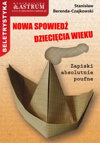 Okładka książki/ebooka Nowa spowiedź dziecięcia wieku. Zapiski absolutnie poufne
