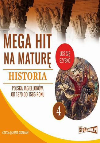 Okładka książki/ebooka Mega hit na maturę. Historia 4. Polska Jagiellonów. Od 1370 do 1586 roku