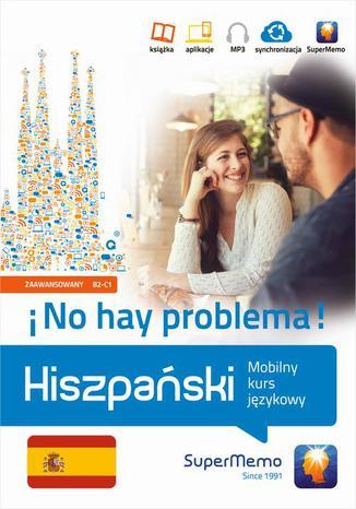 Okładka książki/ebooka Hiszpański No hay problema! Mobilny kurs językowy (poziom zaawansowany B2-C1)