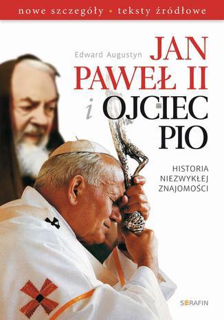 Okładka książki/ebooka Jan Paweł II i Ojciec Pio Historia niezwykłej znajomości nowe szczegóły, teksty źródłowe