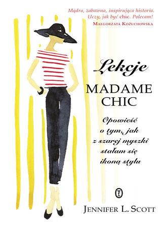 Okładka książki/ebooka Lekcje Madame Chic. Opowieść o tym, jak z szarej myszki stałam sie ikoną stylu