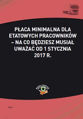 Okładka książki/ebooka Płaca minimalna dla etatowych pracowników - na co będziesz musiał uważać od 1 stycznia 2017 r