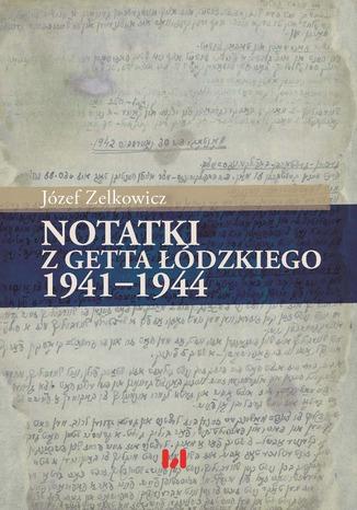 Okładka książki/ebooka Notatki z getta łódzkiego 1941-1944