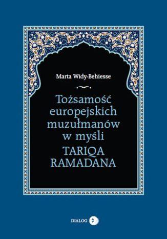 Okładka książki/ebooka Tożsamość europejskich muzułmanów w myśli Tariqa Ramadana
