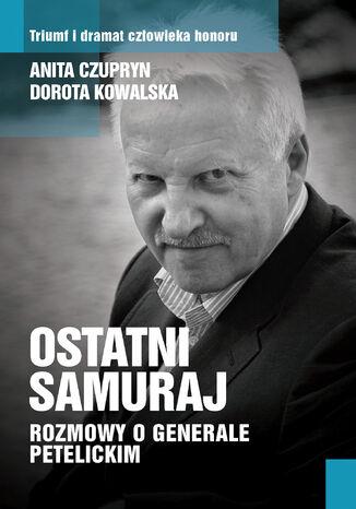 Okładka książki/ebooka Ostatni samuraj. Rozmowy o generale Petelickim