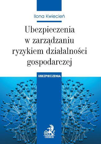 Okładka książki/ebooka Ubezpieczenia w zarządzaniu ryzykiem działalności gospodarczej