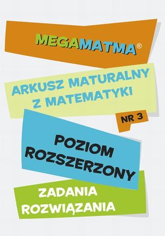 Okładka książki/ebooka Matematyka-Arkusz maturalny. MegaMatma nr 3. Poziom rozszerzony. Zadania z rozwiązaniami