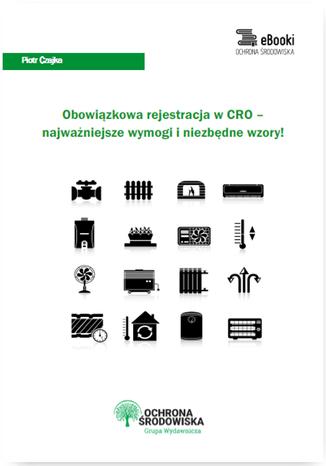 Okładka książki/ebooka Obowiązkowa rejestracja w CRO - najważniejsze wymogi i niezbędne wzory