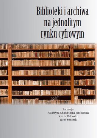 Okładka książki/ebooka Biblioteki i archiwa na jednolitym rynku cyfrowym
