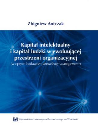 Okładka książki/ebooka Kapitał intelektualny i kapitał ludzki w ewoluującej przestrzeni organizacyjnej