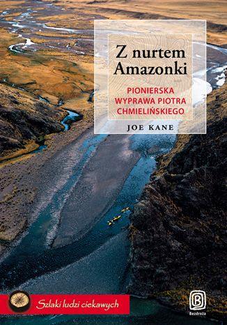 Okładka książki/ebooka Z nurtem Amazonki. Pionierska wyprawa Piotra Chmielińskiego