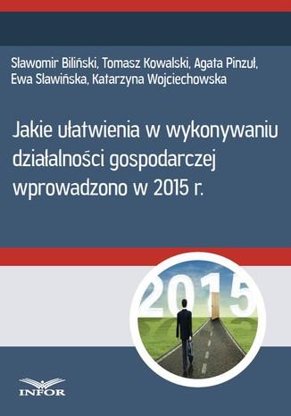 Okładka książki/ebooka Jakie ułatwienia w wykonywaniu działalności gospodarczej wprowadzono w 2015