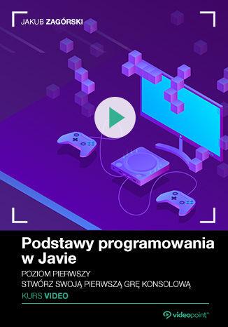 Okładka książki/ebooka Podstawy programowania w Javie. Kurs video. Poziom pierwszy. Stwórz swoją pierwszą grę konsolową