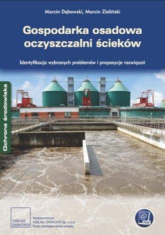 Okładka książki/ebooka Gospodarka osadowa oczyszczalni ścieków. Identyfikacja wybranych problemów i propozycje rozwiązań