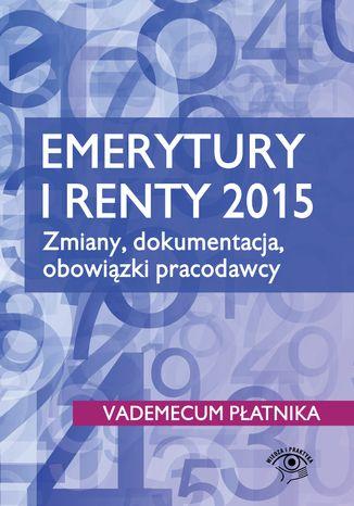 Okładka książki/ebooka Emerytury i renty 2015. Zmiany, dokumentacja, obowiązki pracodawcy
