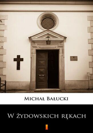 Okładka książki/ebooka W żydowskich rękach