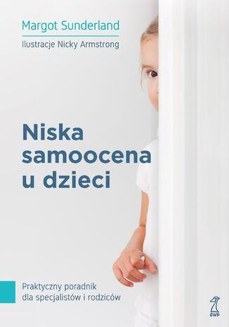 Okładka książki/ebooka Niska samoocena u dzieci. Praktyczny poradnik dla specjalistów i rodziców