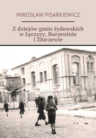 Okładka książki/ebooka Z dziejów gmin żydowskich w Łęczycy, Burzennie i Złoczewie