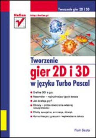 Okładka książki Tworzenie gier 2D i 3D w języku Turbo Pascal