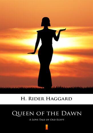 Okładka książki/ebooka Queen of the Dawn. A Love Tale of Old Egypt