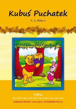 Okładka książki/ebooka Kubuś Puchatek A. A. Milne'a. Streszczenie. Analiza. Interpretacja
