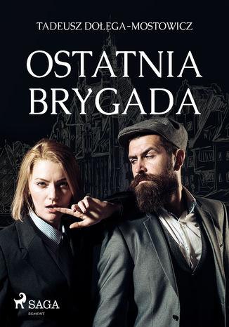 Okładka książki/ebooka Ostatnia Brygada